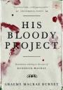 His Bloody Project by Graeme MacraeBurnet